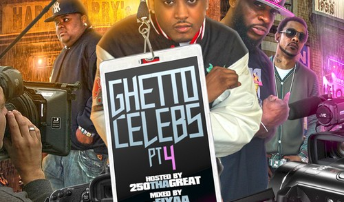 250 The Great & Dj Fiyaa – Ghetto Celebs pt 4 #mixtape