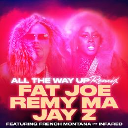 Fat Joe , Remy Ma ft. French Montana, Infared, Jay-z – All the way up (Remix)