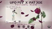 UFO Fev x Fat Joe – Fentanyl Flow [Official Audio]